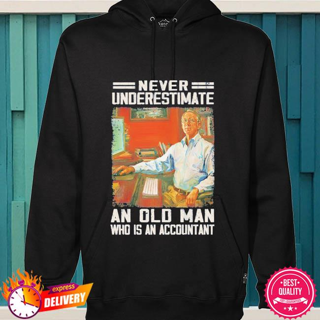 Never underestimate an old man who is accountant s hoodie