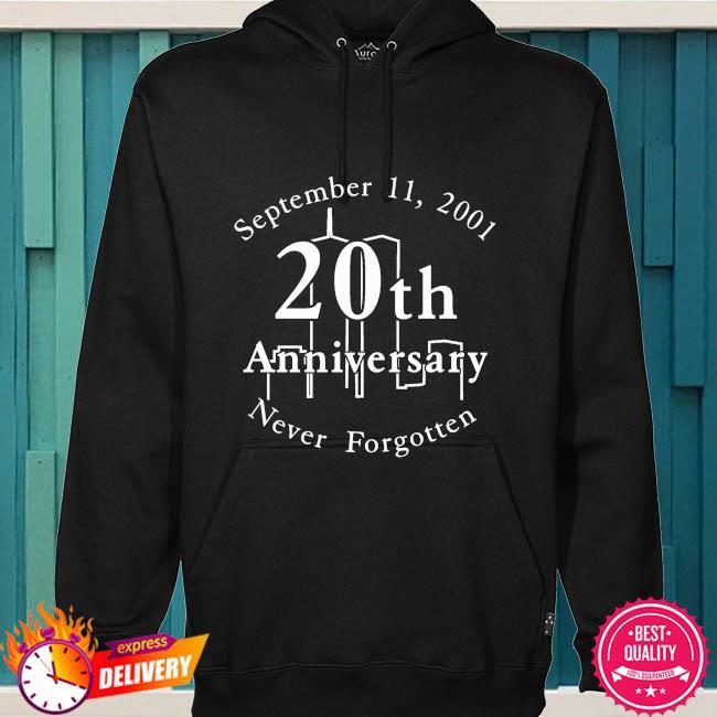 September 11 2001 20th anniversary never forgotten s hoodie