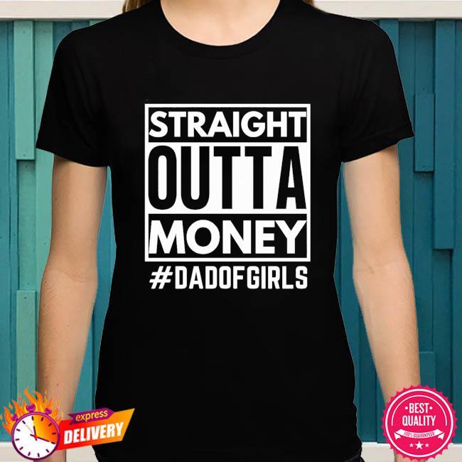 Straight Outta money #dsadof girls shirt