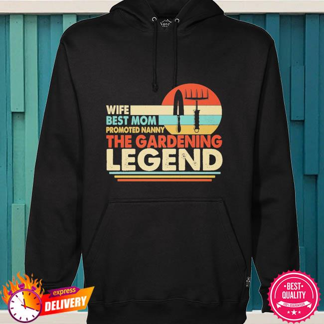 Wife best mom promoted nanny the gardening legend vintage s hoodie